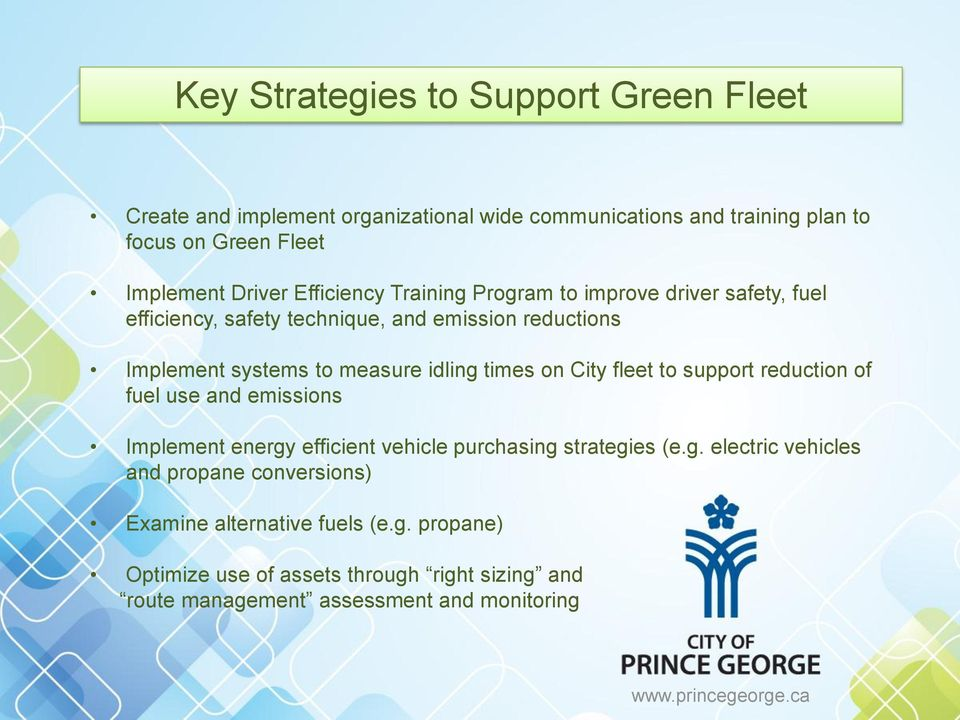 idling times on City fleet to support reduction of fuel use and emissions Implement energy efficient vehicle purchasing strategies (e.g. electric vehicles and propane conversions) Examine alternative fuels (e.