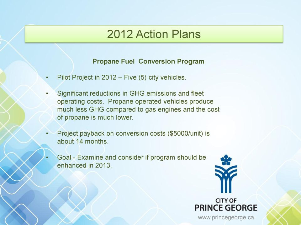 Propane operated vehicles produce much less GHG compared to gas engines and the cost of propane is