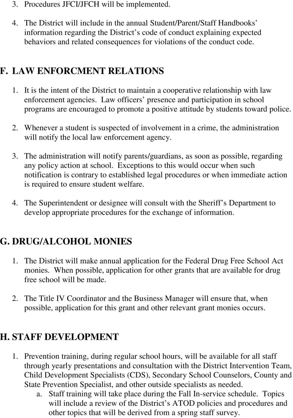 the conduct code. F. LAW ENFORCMENT RELATIONS 1. It is the intent of the District to maintain a cooperative relationship with law enforcement agencies.