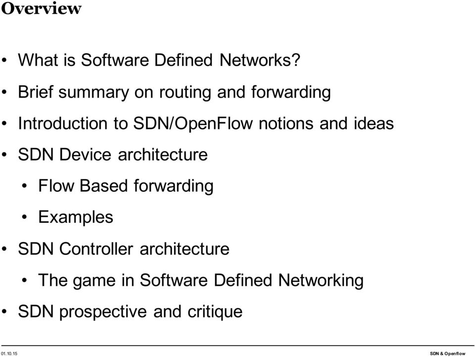 notions and ideas SDN Device architecture Flow Based forwarding