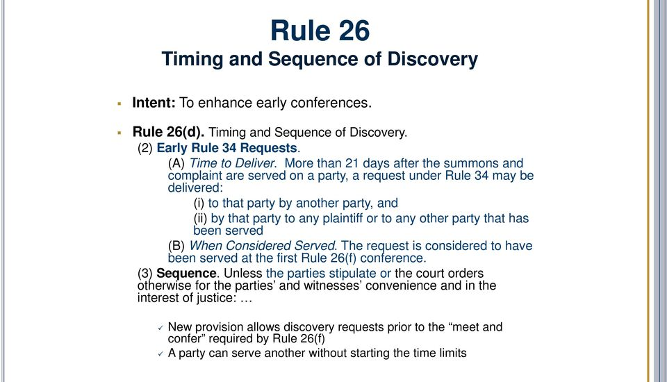 any other party that has been served (B) When Considered Served. The request is considered to have been served at the first Rule 26(f) conference. (3) Sequence.