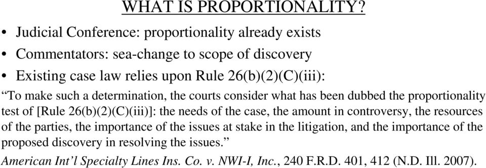 26(b)(2)(C)(iii): To make such a determination, the courts consider what has been dubbed the proportionality test of [Rule 26(b)(2)(C)(iii)]: the