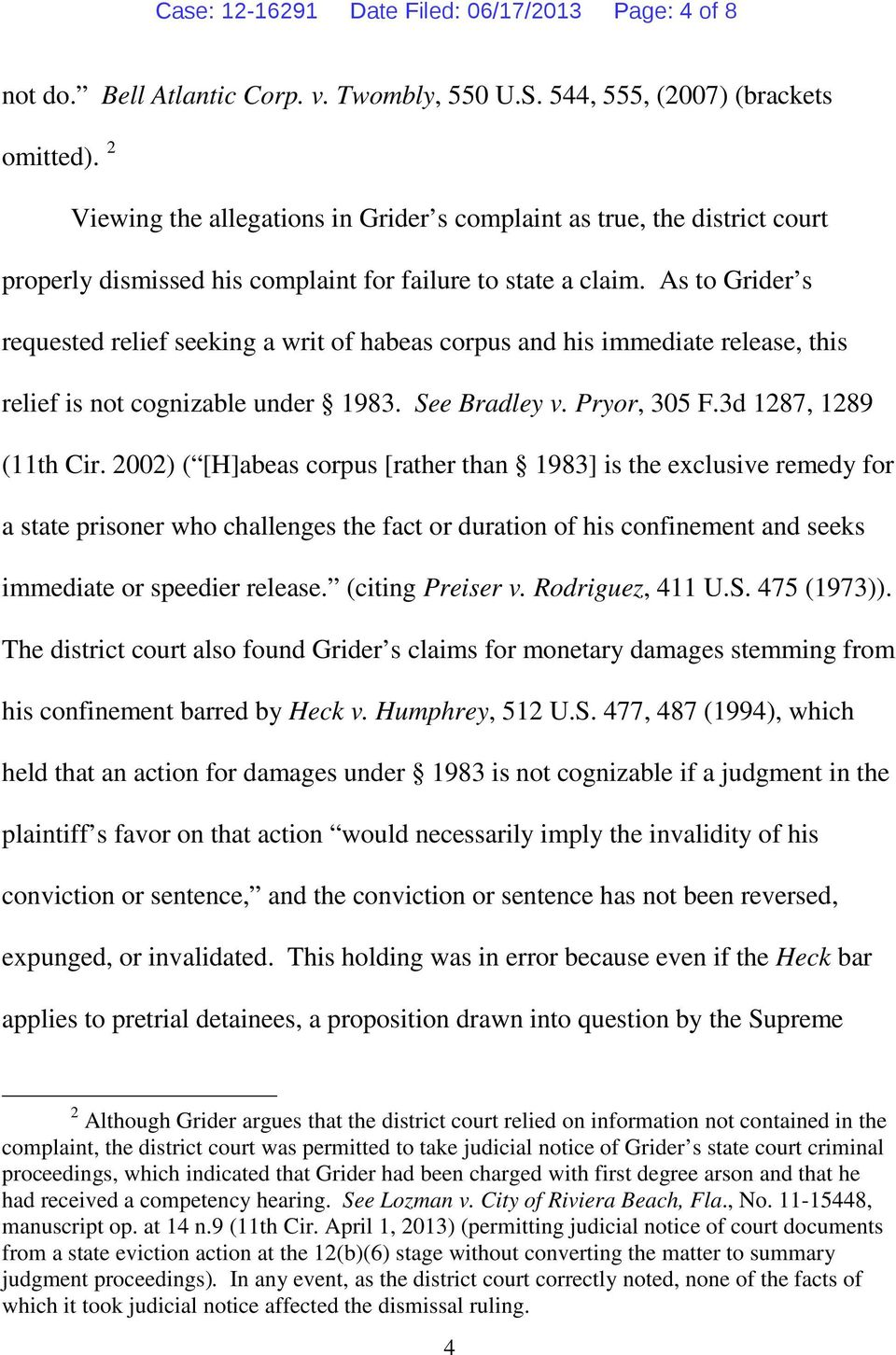 As to Grider s requested relief seeking a writ of habeas corpus and his immediate release, this relief is not cognizable under 1983. See Bradley v. Pryor, 305 F.3d 1287, 1289 (11th Cir.