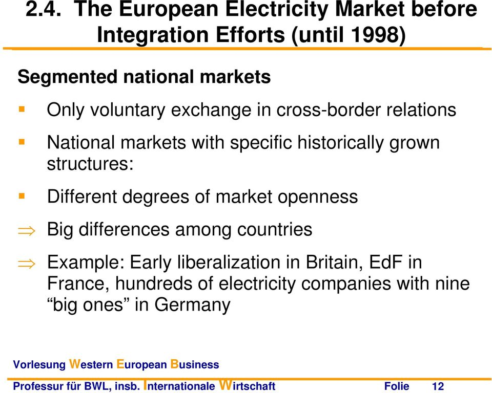 degrees of market openness Big differences among countries Example: Early liberalization in Britain, EdF in France,