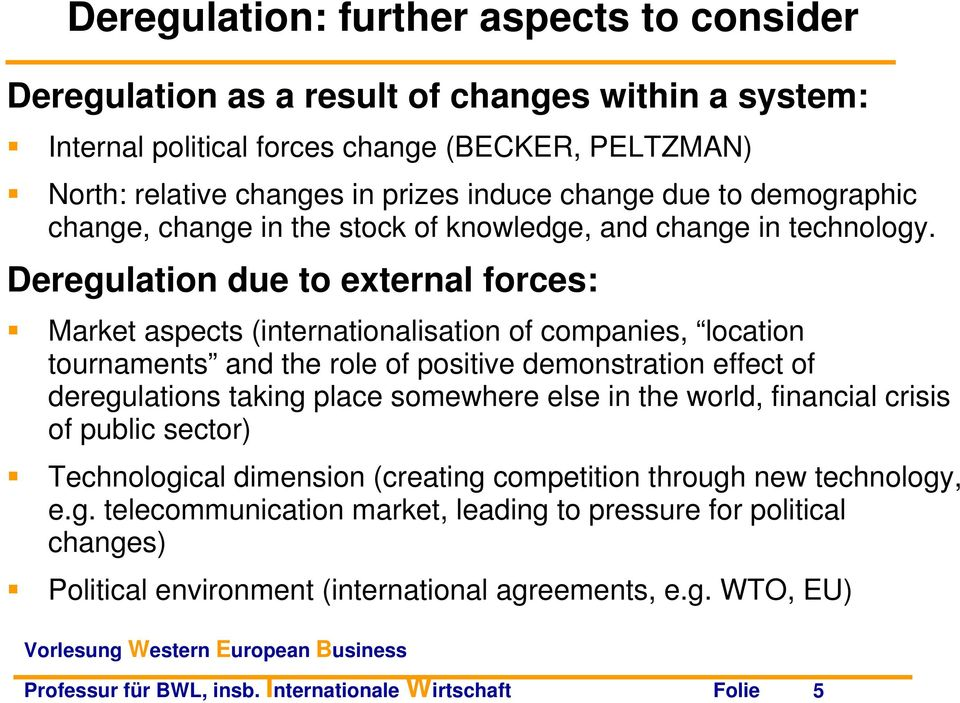 Deregulation due to external forces: Market aspects (internationalisation of companies, location tournaments and the role of positive demonstration effect of deregulations taking place somewhere