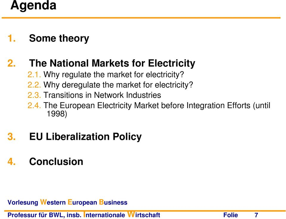 The European Electricity Market before Integration Efforts (until 1998) 3.