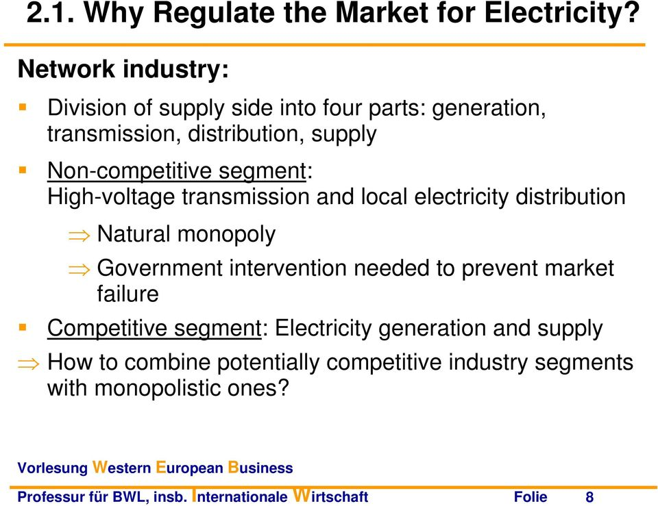 segment: High-voltage transmission and local electricity distribution Natural monopoly Government intervention needed to