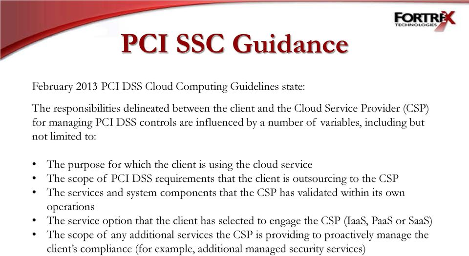 the client is outsourcing to the CSP The services and system components that the CSP has validated within its own operations The service option that the client has selected to