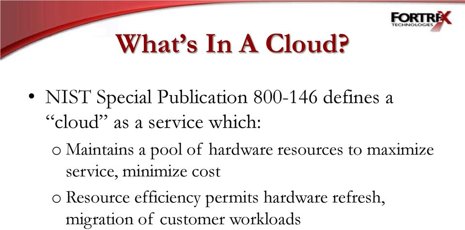 service which: o Maintains a pool of hardware resources to
