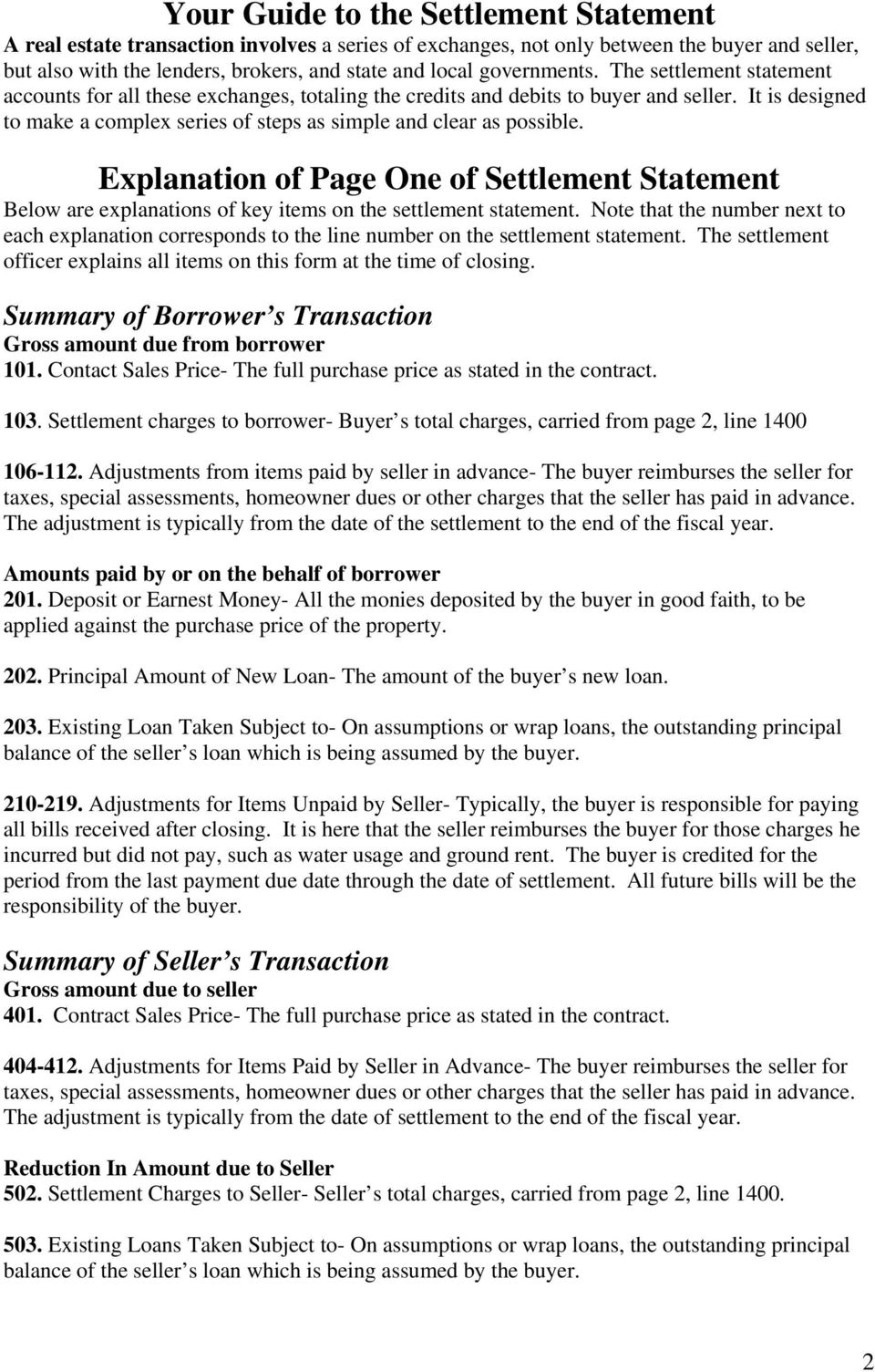 It is designed to make a complex series of steps as simple and clear as possible. Explanation of Page One of Settlement Statement Below are explanations of key items on the settlement statement.