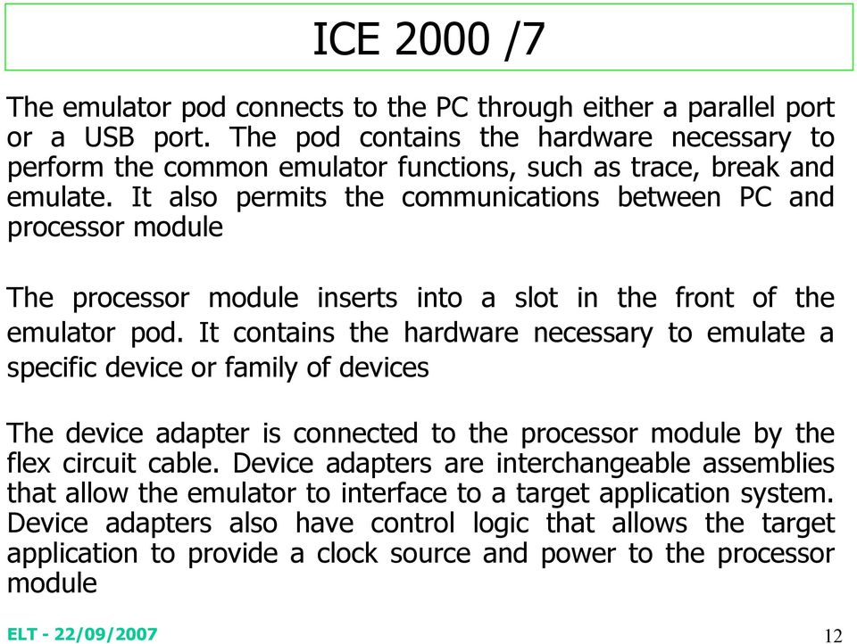 It also permits the communications between PC and processor module The processor module inserts into a slot in the front of the emulator pod.