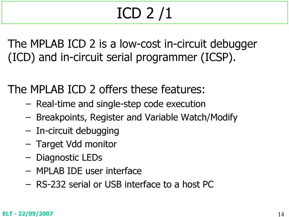 The MPLAB ICD 2 offers these features: Real-time and single-step code execution