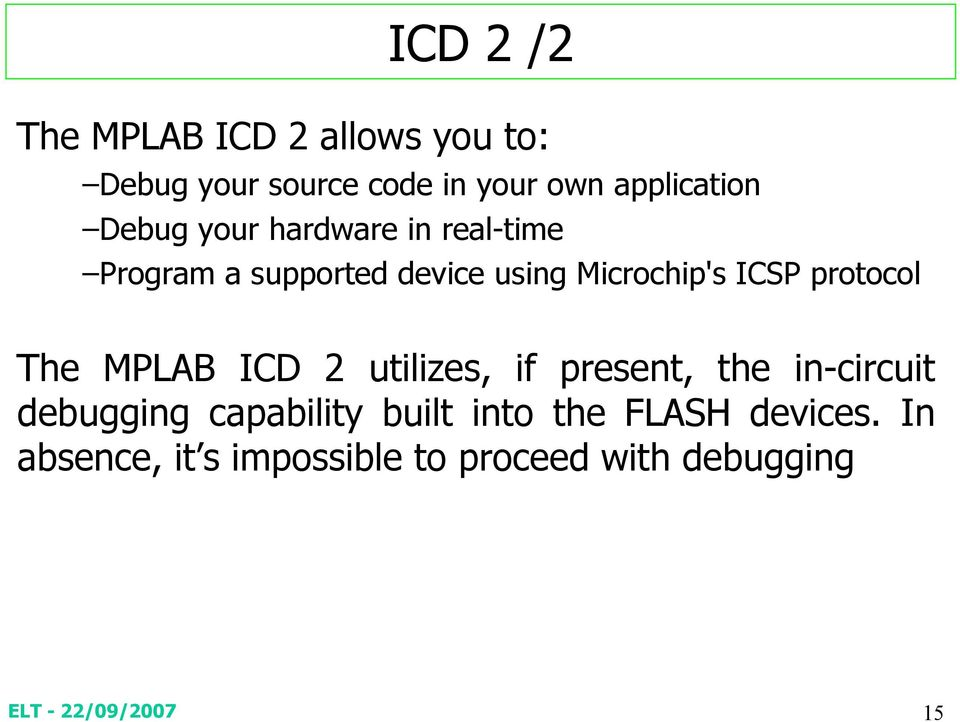 Microchip's ICSP protocol The MPLAB ICD 2 utilizes, if present, the in-circuit