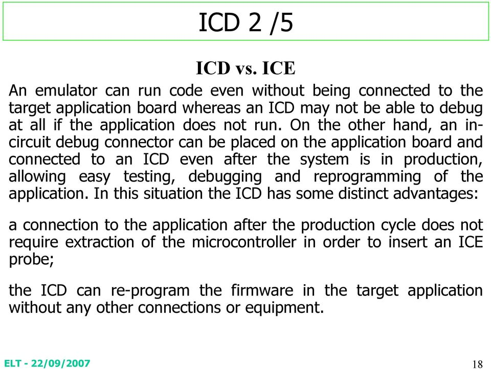 On the other hand, an incircuit debug connector can be placed on the application board and connected to an ICD even after the system is in production, allowing easy testing,