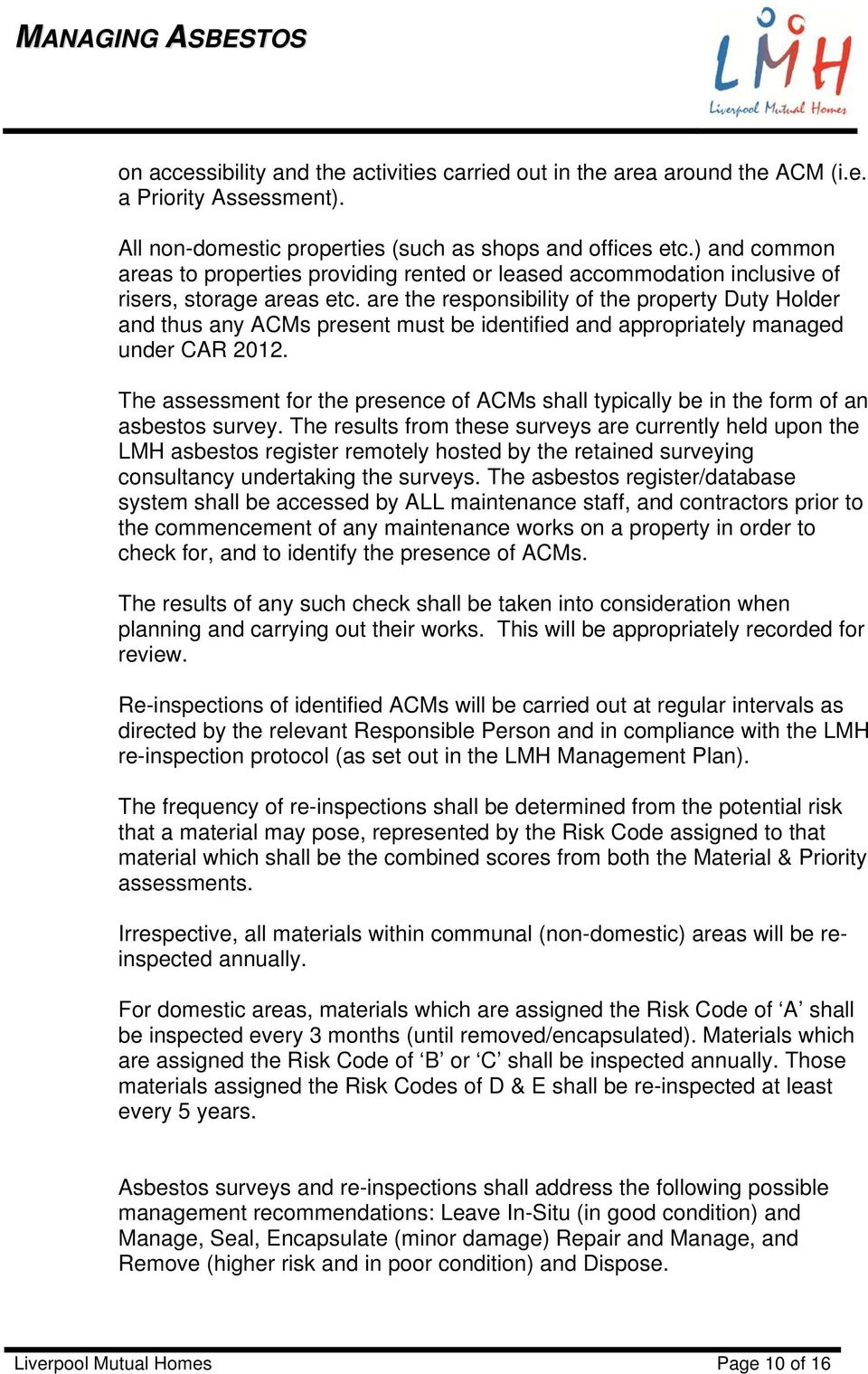 are the responsibility of the property Duty Holder and thus any ACMs present must be identified and appropriately managed under CAR 2012.