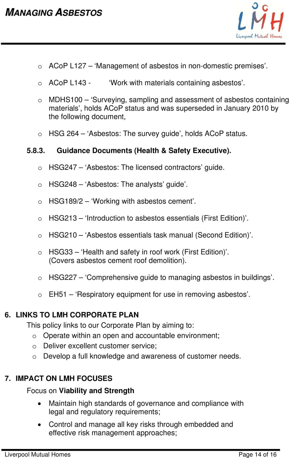 holds ACoP status. 5.8.3. Guidance Documents (Health & Safety Executive). o HSG247 Asbestos: The licensed contractors guide. o HSG248 Asbestos: The analysts guide.