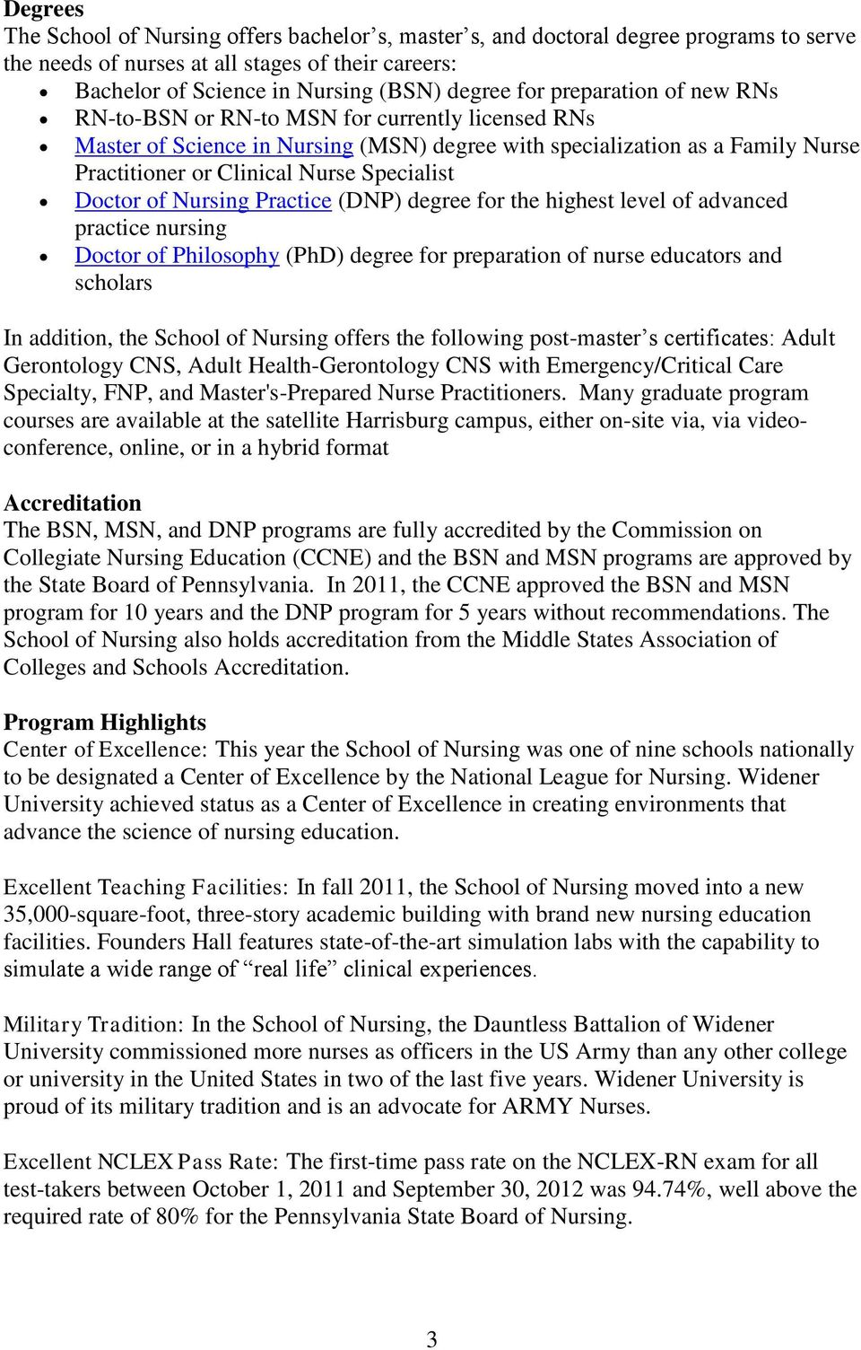Doctor of Nursing Practice (DNP) degree for the highest level of advanced practice nursing Doctor of Philosophy (PhD) degree for preparation of nurse educators and scholars In addition, the School of