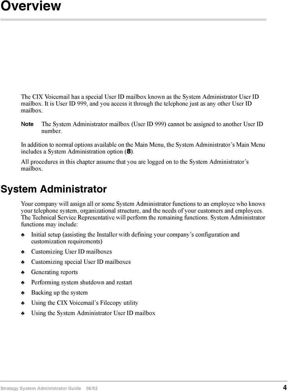 In addition to normal options available on the Main Menu, the System Administrator s Main Menu includes a System Administration option (8).