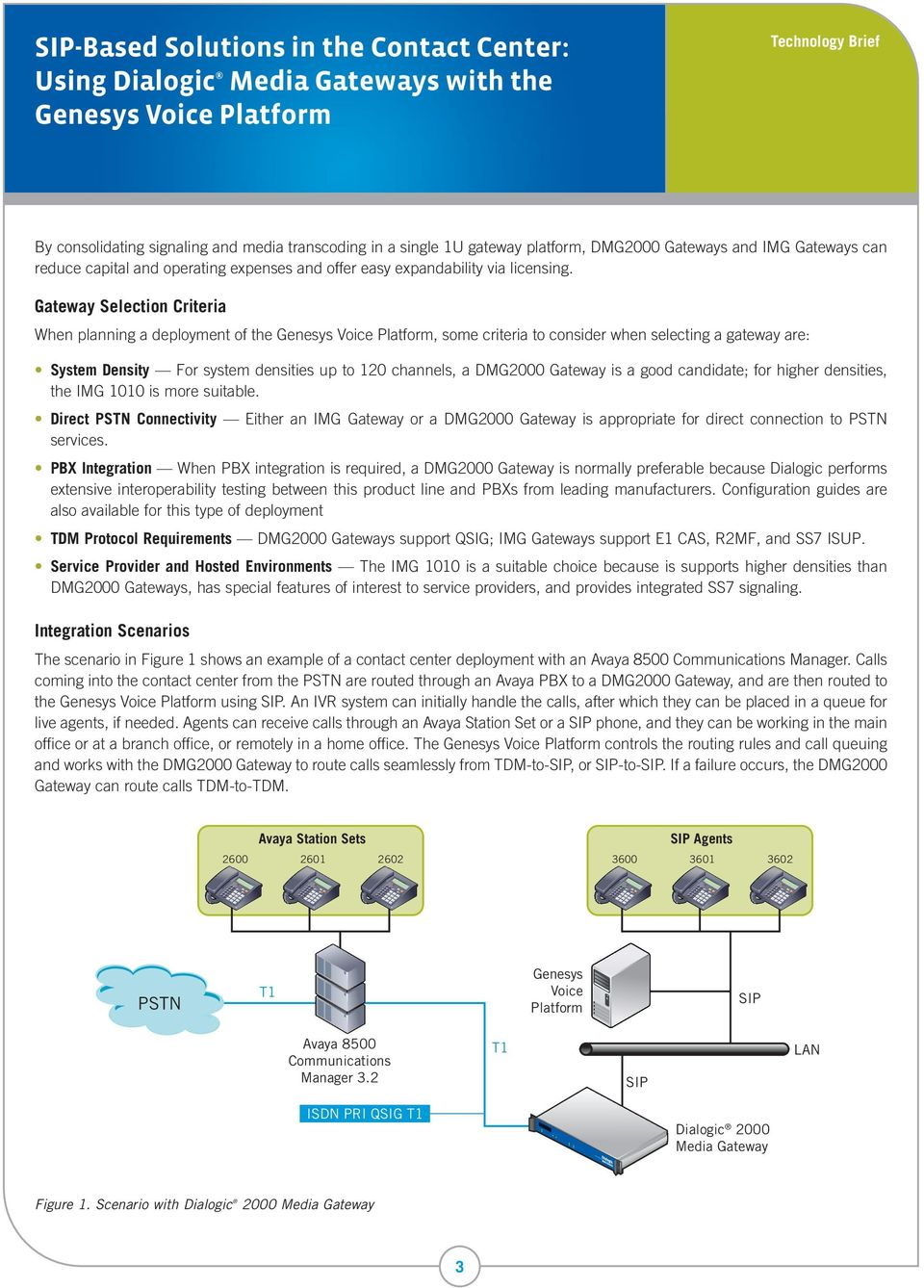 Gateway Selection Criteria When planning a deployment of the, some criteria to consider when selecting a gateway are: System Density For system densities up to 120 channels, a DMG2000 Gateway is a
