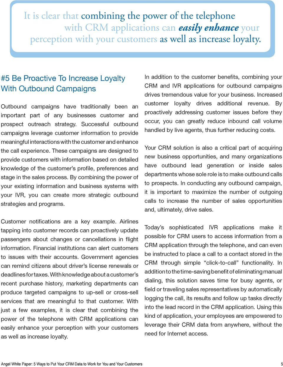 Successful outbound campaigns leverage customer information to provide meaningful interactions with the customer and enhance the call experience.