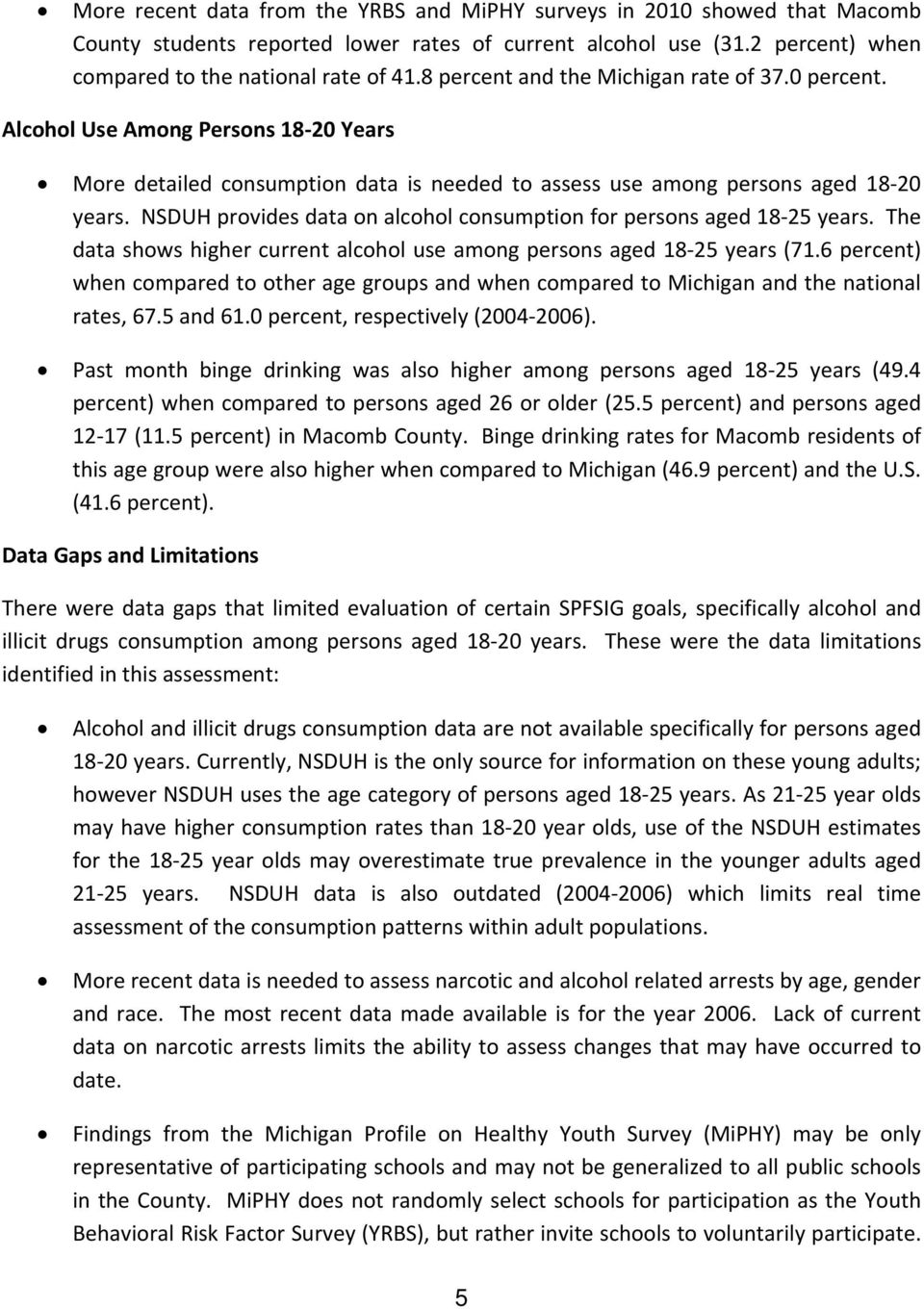 NSDUH provides data on alcohol consumption for persons aged 18 25 years. The data shows higher current alcohol use among persons aged 18 25 years (71.