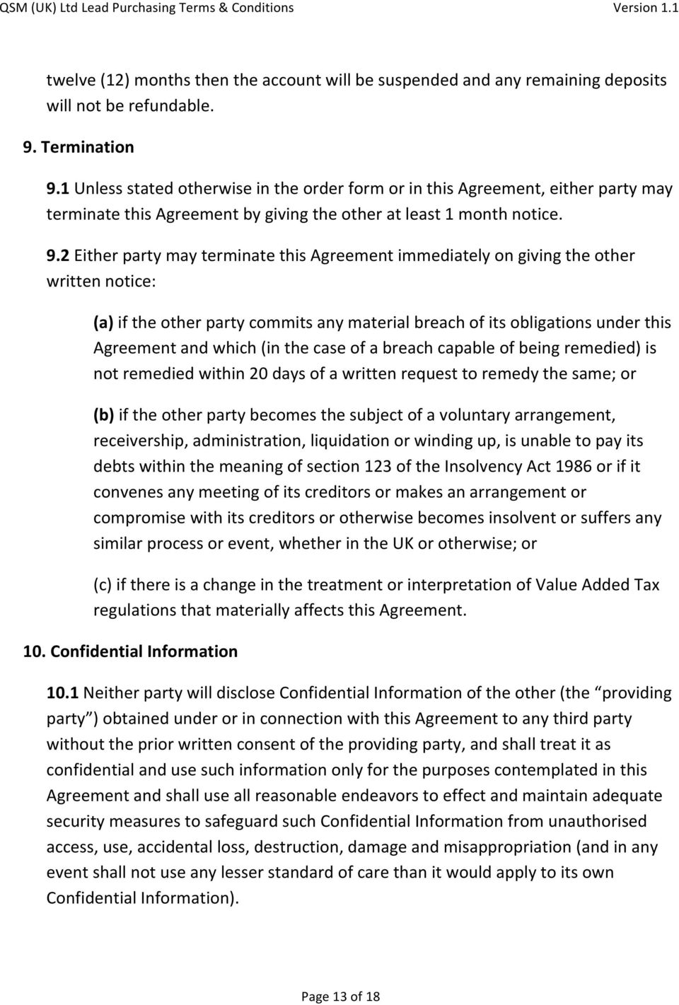 2 Either party may terminate this Agreement immediately on giving the other written notice: (a) if the other party commits any material breach of its obligations under this Agreement and which (in