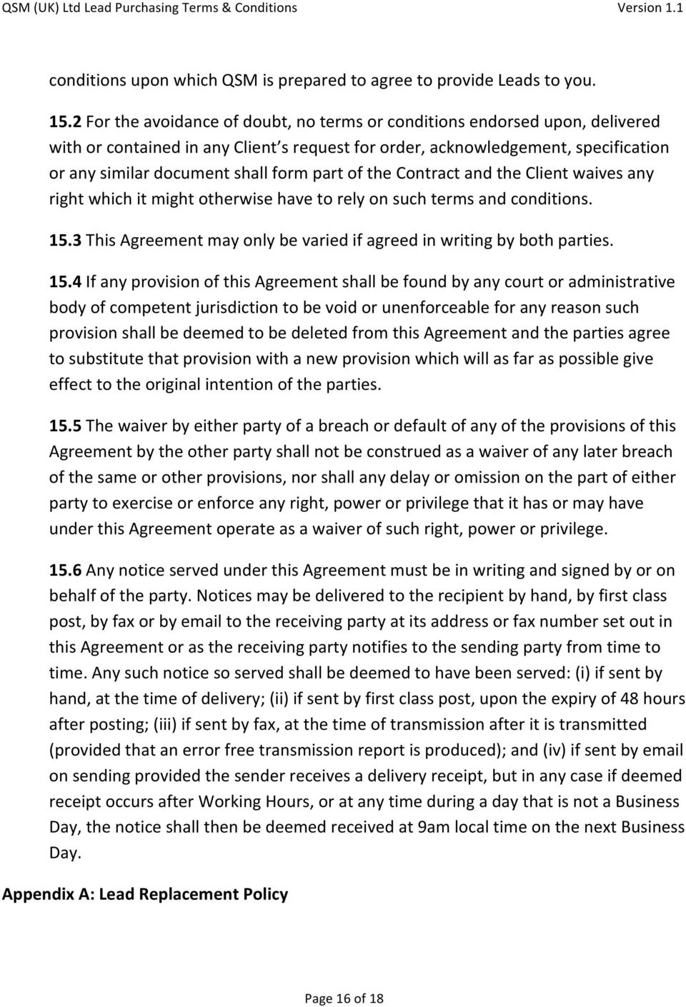 part of the Contract and the Client waives any right which it might otherwise have to rely on such terms and conditions. 15.3 This Agreement may only be varied if agreed in writing by both parties.