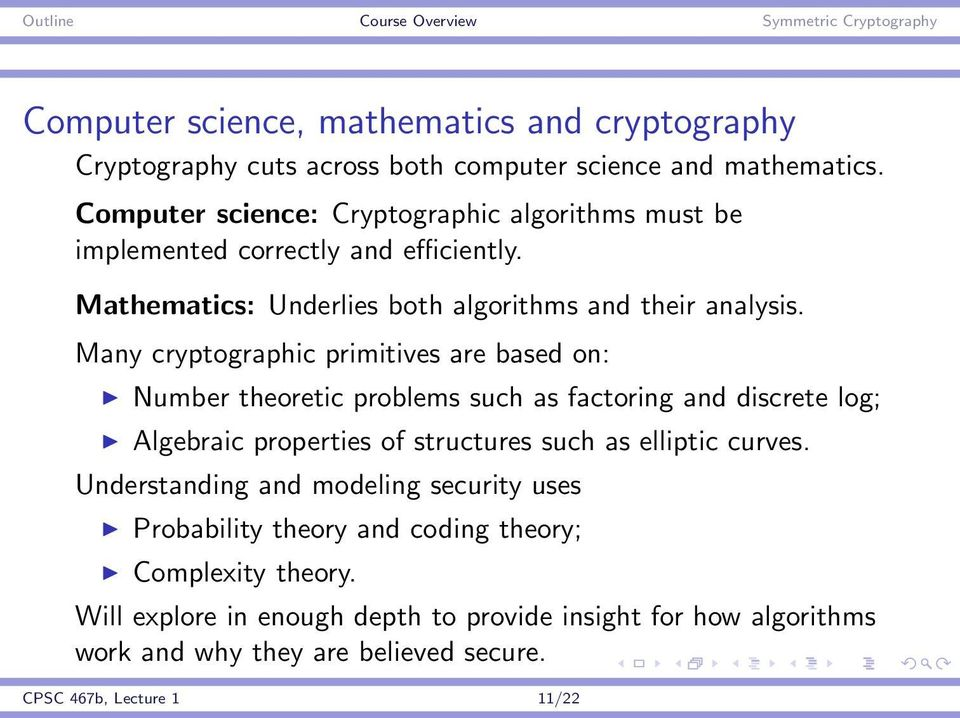 Many cryptographic primitives are based on: Number theoretic problems such as factoring and discrete log; Algebraic properties of structures such as elliptic