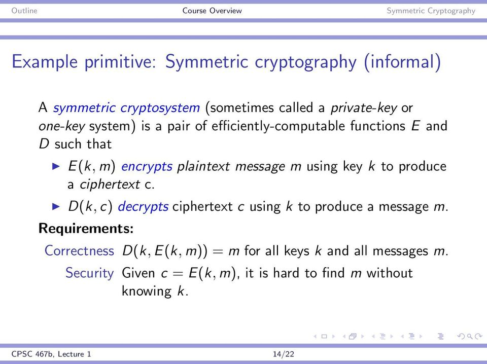 produce a ciphertext c. D(k, c) decrypts ciphertext c using k to produce a message m.