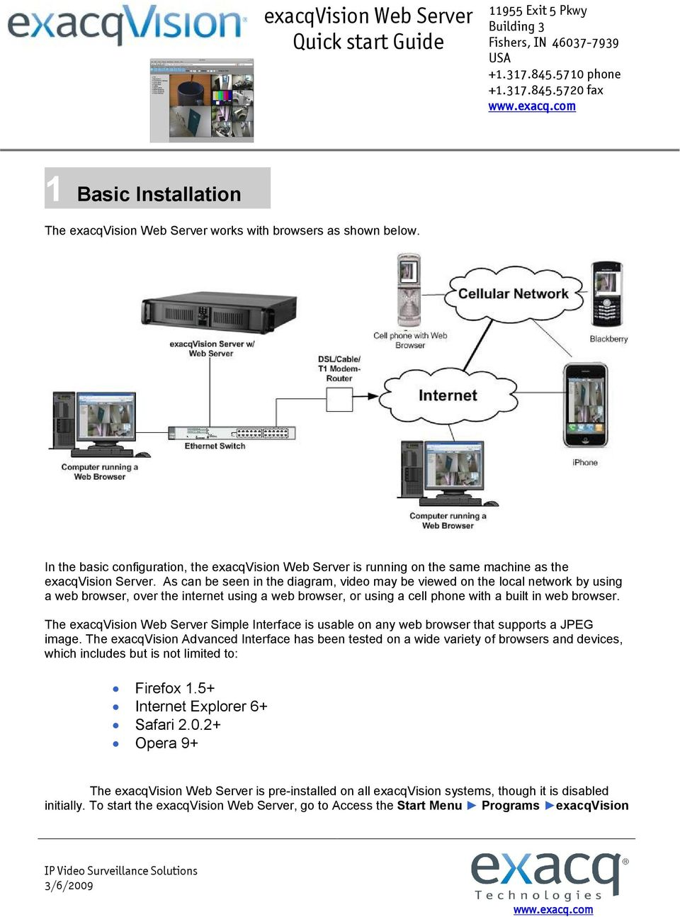 As can be seen in the diagram, video may be viewed on the local network by using a web browser, over the internet using a web browser, or using a cell phone with a built in web browser.