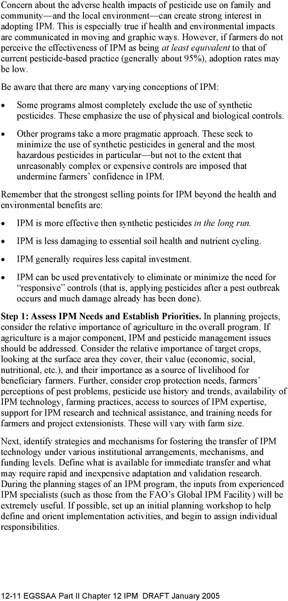 However, if farmers do not perceive the effectiveness of IPM as being at least equivalent to that of current pesticide-based practice (generally about 95%), adoption rates may be low.