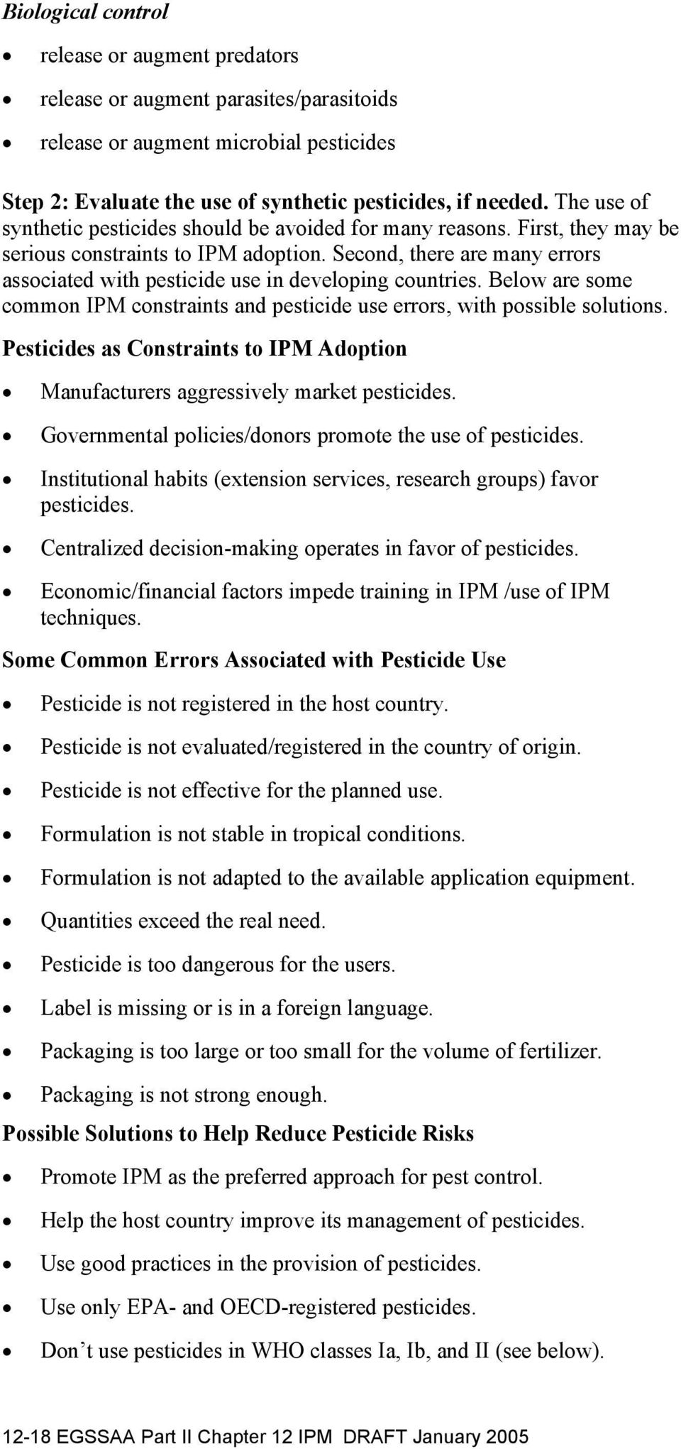 Second, there are many errors associated with pesticide use in developing countries. Below are some common IPM constraints and pesticide use errors, with possible solutions.