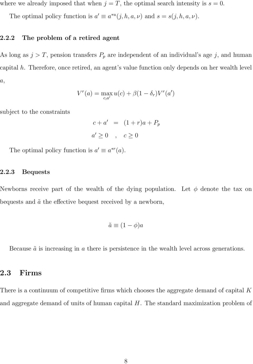 Therefore, once retired, an agent s value function only depends on her wealth level a, subject to the constraints V r (a) = max c,a u(c) + β(1 δ r )V r (a ) c + a = (1 + r)a + P p a 0, c 0 The