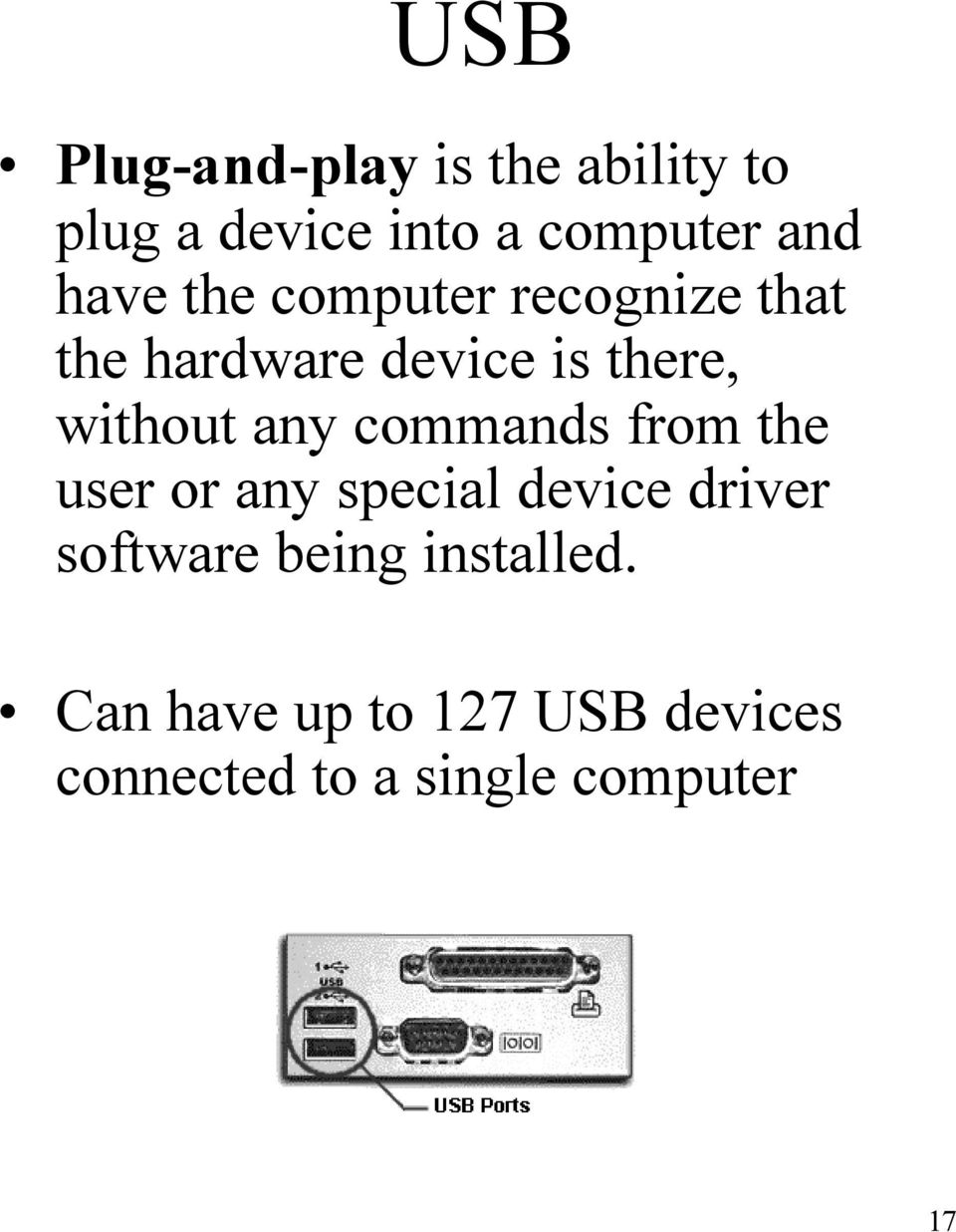 any commands from the user or any special device driver software being