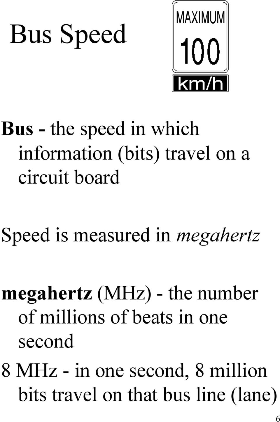 (MHz) - the number of millions of beats in one second 8 MHz -
