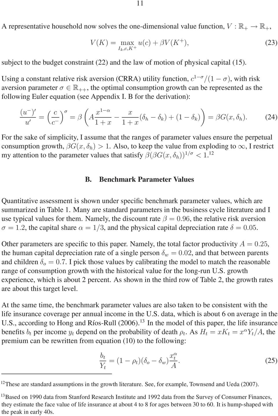 Using a constant relative risk aversion (CRRA) utility function, c 1 σ /(1 σ), with risk aversion parameter σ R ++, the optimal consumption growth can be represented as the following Euler equation