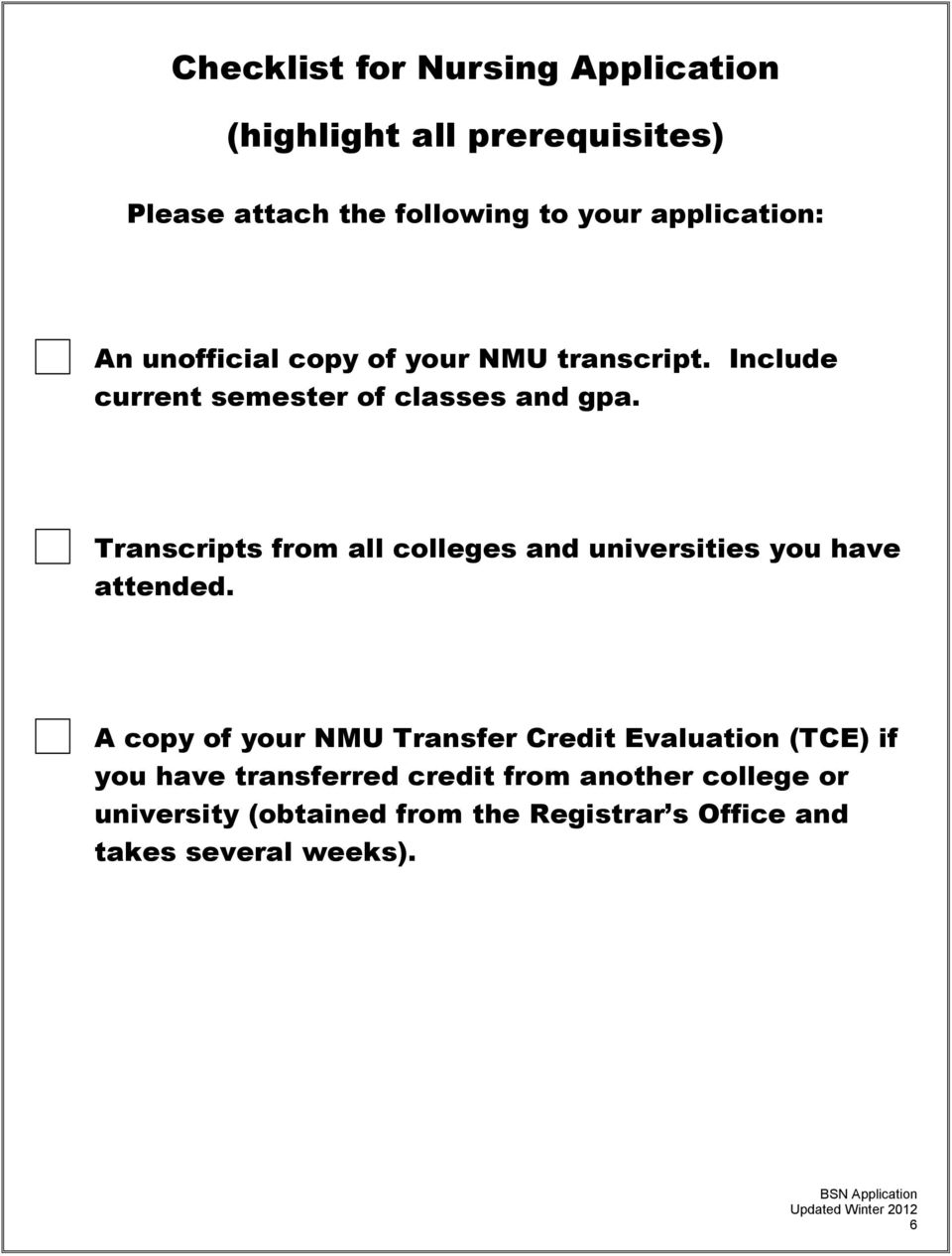 Transcripts from all colleges and universities you have attended.