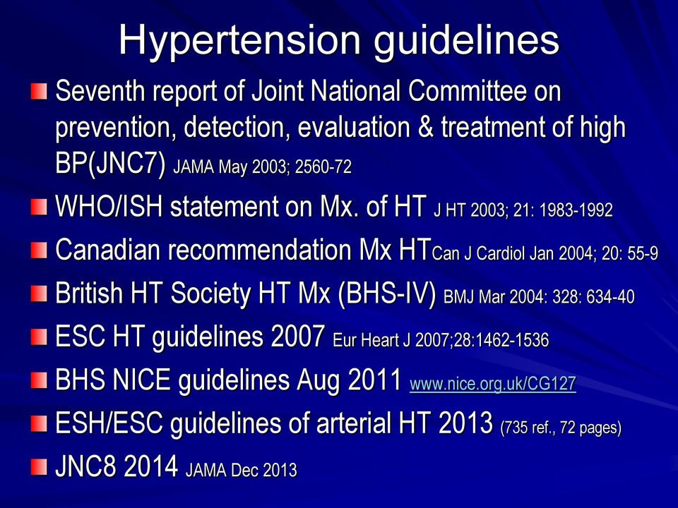 of HT J HT 2003; 21: 1983-1992 Canadian recommendation Mx HTCan J Cardiol Jan 2004; 20: 55-9 British HT Society HT Mx (BHS-IV) BMJ