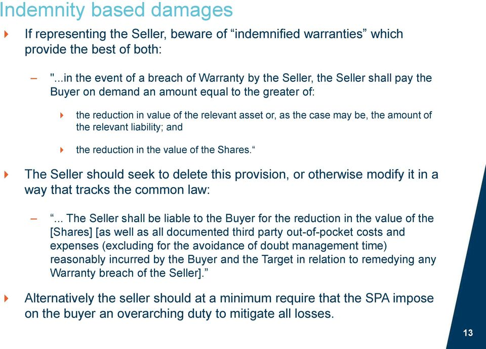 the amount of the relevant liability; and the reduction in the value of the Shares. The Seller should seek to delete this provision, or otherwise modify it in a way that tracks the common law:.