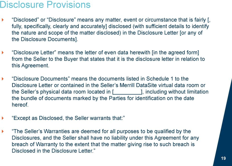 Disclosure Letter means the letter of even data herewith [in the agreed form] from the Seller to the Buyer that states that it is the disclosure letter in relation to this Agreement.