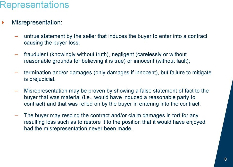 Misrepresentation may be proven by showing a false statement of fact to the buyer that was material (i.e., would have induced a reasonable party to contract) and that was relied on by the buyer in entering into the contract.
