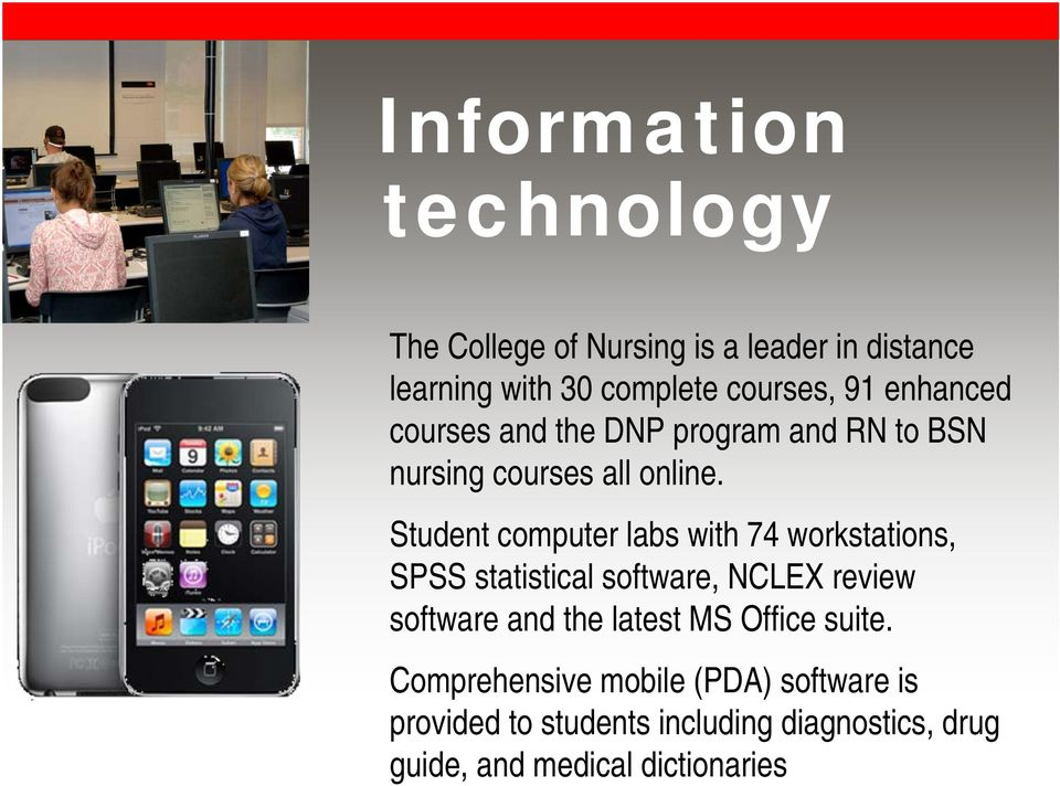Student computer labs with 74 workstations, SPSS statistical software, NCLEX review software and the latest