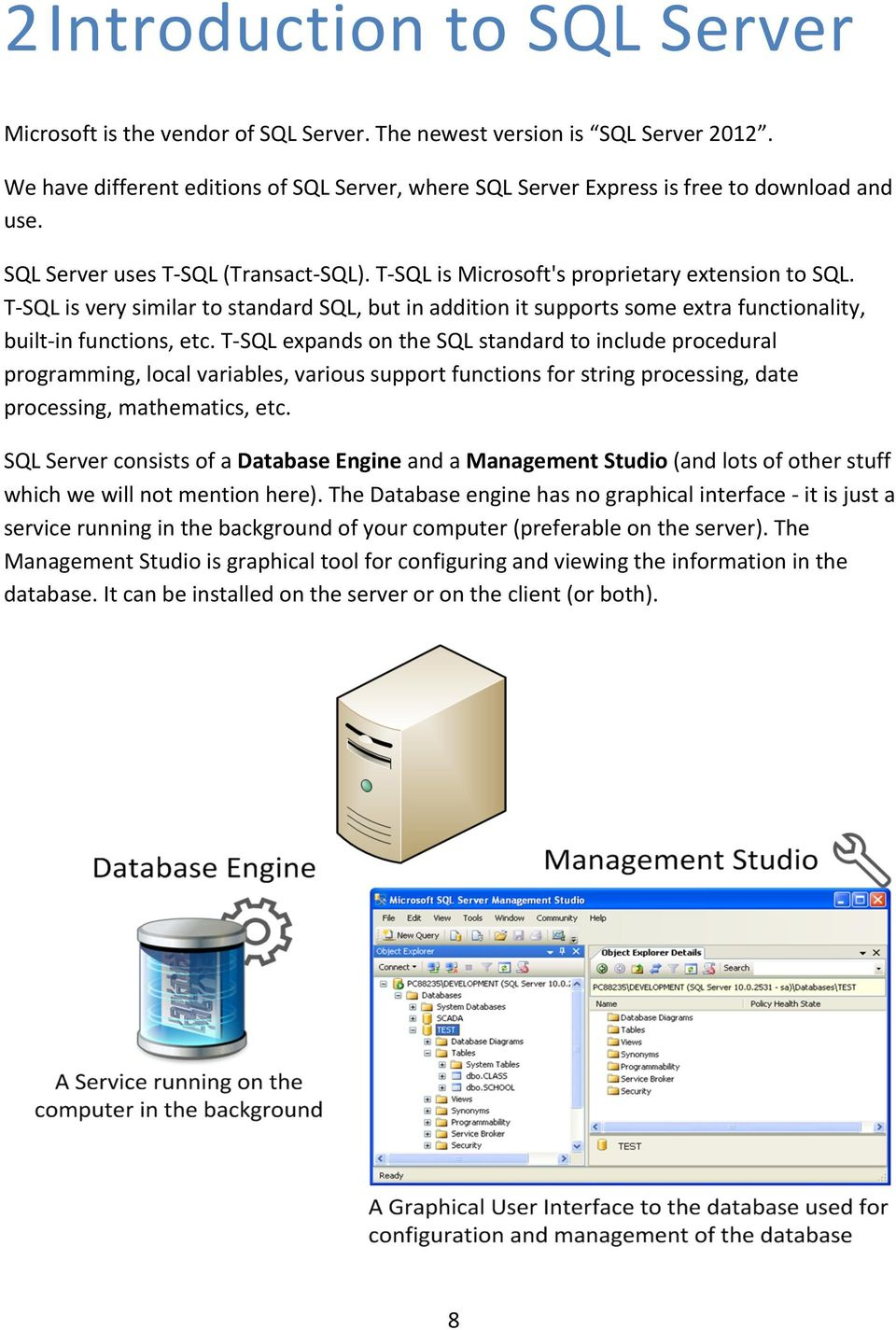 T- SQL is very similar to standard SQL, but in addition it supports some extra functionality, built- in functions, etc.