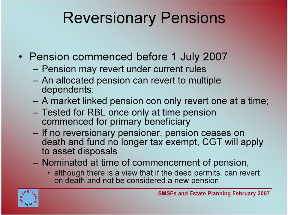 beneficiary If no reversionary pensioner, pension ceases on death and fund no longer tax exempt, CGT will apply to asset disposals