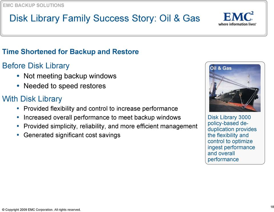 meet backup windows Provided simplicity, reliability, and more efficient management Generated significant cost savings Oil & Gas