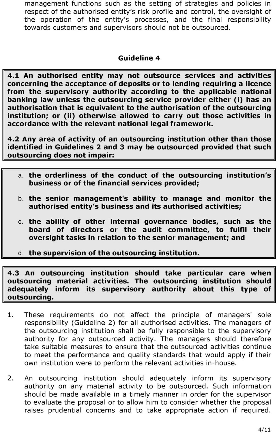1 An authorised entity may not outsource services and activities concerning the acceptance of deposits or to lending requiring a licence from the supervisory authority according to the applicable