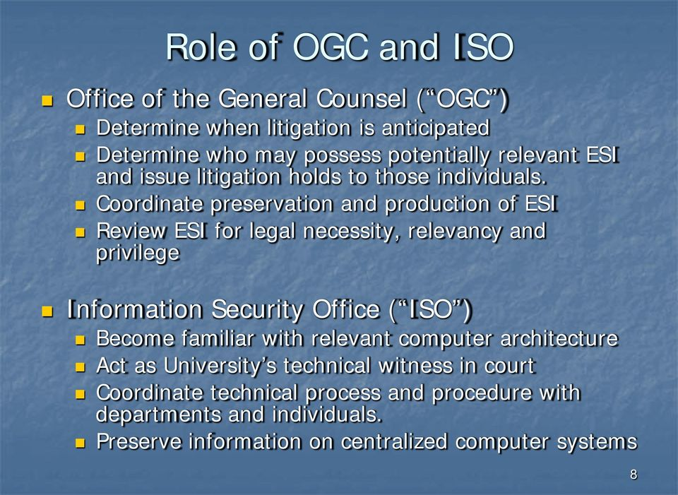 Coordinate preservation and production of ESI Review ESI for legal necessity, relevancy and privilege Information Security Office ( ISO )