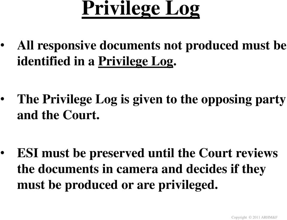 The Privilege Log is given to the opposing party and the Court.