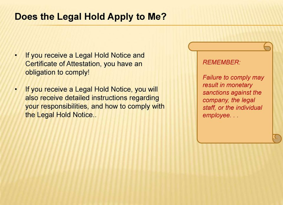 If you receive a Legal Hold Notice, you will also receive detailed instructions regarding your