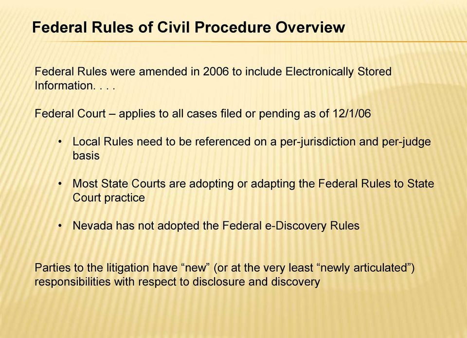 per-judge basis Most State Courts are adopting or adapting the Federal Rules to State Court practice Nevada has not adopted the